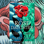The Rose Daughter